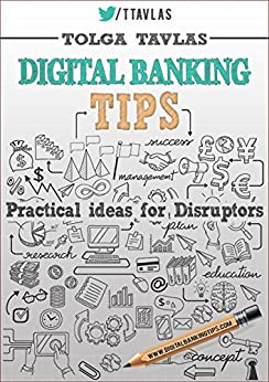 Digital Banking Tips: Practical Ideas for Disruptors! 2nd Edition by [Tavlas, Tolga]