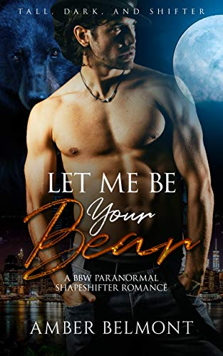 Let Me Be Your Bear: A BBW Paranormal Shapeshifter Romance (Tall, Dark, and Shifter Book 1)