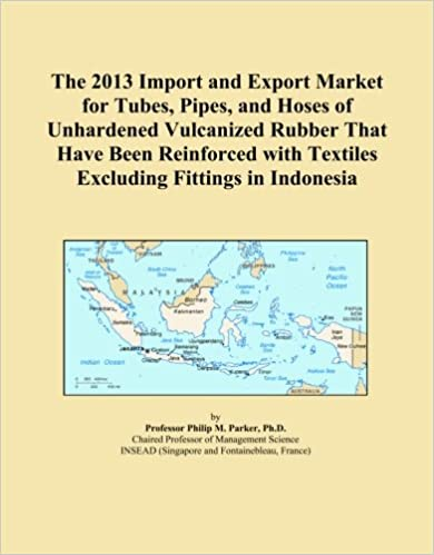 Book The 2013 Import and Export Market for Tubes, Pipes, and Hoses of Unhardened Vulcanized Rubber That Have Been Reinforced with Textiles Excluding Fittings in Indonesia