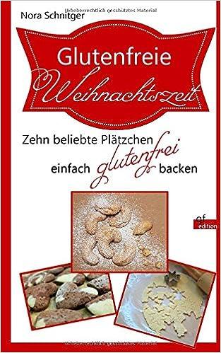 Glutenfreies Weihnachtsgebäck.Glutenfreie Weihnachtszeit Zehn Plätzchen Einfach Glutenfrei Backen