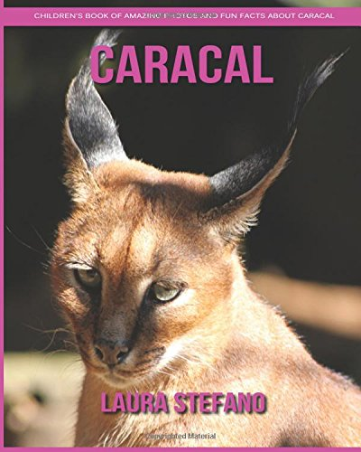 Download Caracal: Children's Book of Amazing Photos and Fun Facts about Caracal PDF