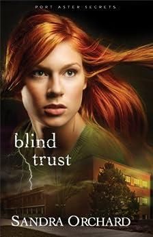 Blind Trust (Port Aster Secrets Book #2): A Novel by [Orchard, Sandra]