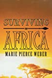 Surviving in Afric, Marie Pierce Weber, 1438994419