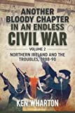 Another Bloody Chapter in an Endless Civil War Volume 2: Northern Ireland And The Troubles 1988-90