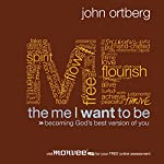 The Me I Want to Be | John Ortberg