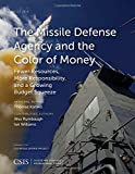 img - for The Missile Defense Agency and the Color of Money: Fewer Resources, More Responsibility, and a Growing Budget Squeeze (CSIS Reports) book / textbook / text book