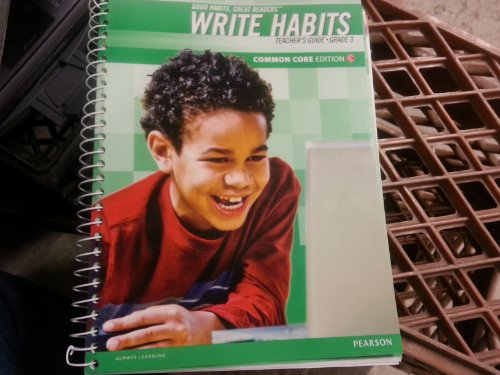 Good Habits Great Readers: Write Habits, Grade 3 Common Core Edition, Teacher's Guide