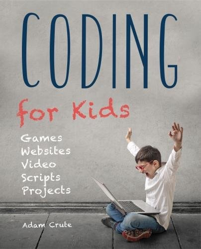 Coding for Kids (Updated for 2017-2018): Web, Apps and Desktop (Made Easy)