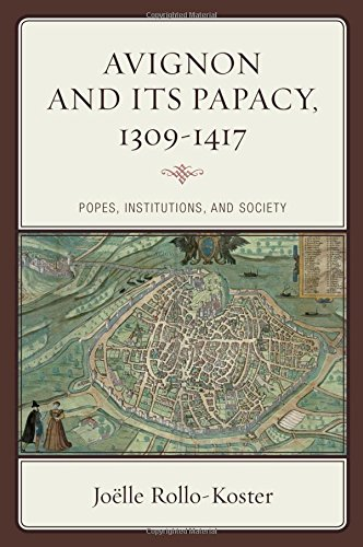 Avignon and Its Papacy, 1309–1417: Popes, Institutions, and Society