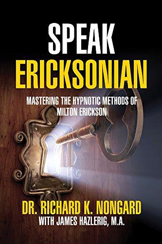 Speak Ericksonian: Mastering the Hypnotic Methods of Milton Erickson (English Edition)
