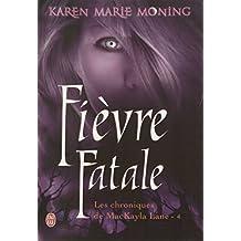 Les chroniques de Mackayla Lane (Tome 4) - Fièvre Fatale (French Edition)