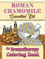 Roman Chamomile Essential Oil: An Aromatherapy Coloring Book (Aromatherapy Adult Coloring Books) (Volume 4)