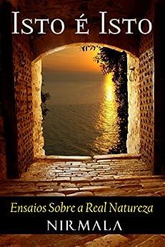 ISTO É ISTO: Ensaios Sobre a Real Natureza (Portuguese Edition) by [Nirmala]