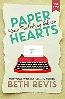Paper Hearts, Volume 2: Some Publishing Advice by [Revis, Beth]