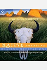 Native American Healing Meditations: Guided Practices to Invoke the Spirit of Healing Audio CD