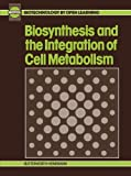Biosynthesis and the Integration of Cellular Metabolism : Biotol Board, B C Currell, R C E Dam-Mieras, 0750615060