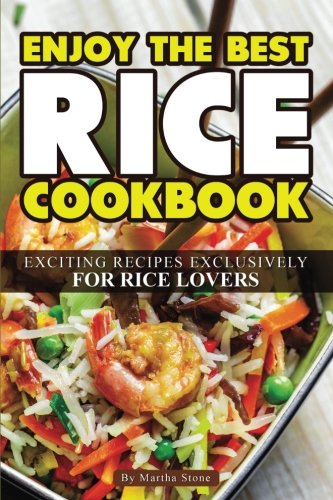 Download Enjoy the Best Rice Cookbook: Exciting Recipes Exclusively for Rice Lovers ebook