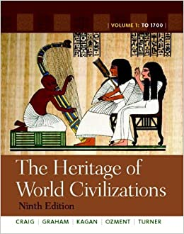 The Heritage of World Civilizations by Craig, Albert M., Graham, William A., Kagan, Donald ., Ozmen. (Pearson,2011) 9th Edition