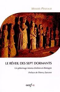 Le réveil des Sept Dormants : Un pèlerinage islamo-chrétien en Bretagne par Manoël Penicaud