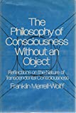 The Philosophy of Consciousness Without an Object  Reflections on the Nature of Transcendental Consciousness