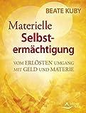 Materielle Selbstermächtigung: Vom erlösten Umgang mit Geld und Materie