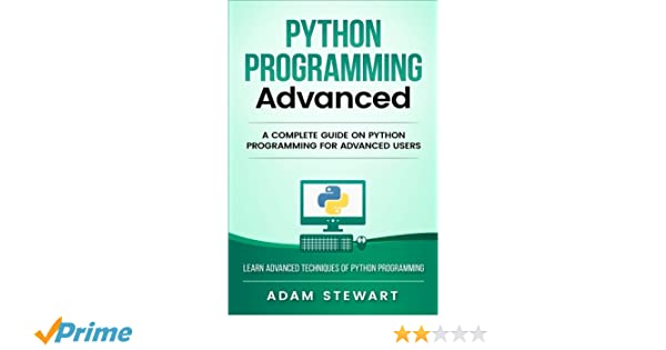 Python Programming Advanced: A Complete Guide on Python
