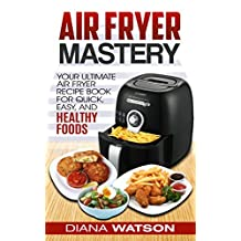 Air Fryer Cookbook Mastery: Your Ultimate Air Fryer Recipe CookBook To Fry, Bake, Grill, And Roast (Air Fryer, Paleo, Clean Eating, Healthy Eating, Ketogenic, Anorexia, Gluten Free, Sugar Free,)