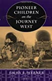 Pioneer Children on the Journey West, Emmy E. Werner, 0813320275