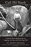 img - for Call Me Hank: A Sto:lo Man's Reflections on Logging, Living, and Growing Old book / textbook / text book