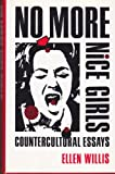 No More Nice Girls : Countercultural Essays, Willis, Ellen, 081955250X