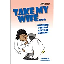 Take my Wife: Hilarious Jokes of Love and Marriage