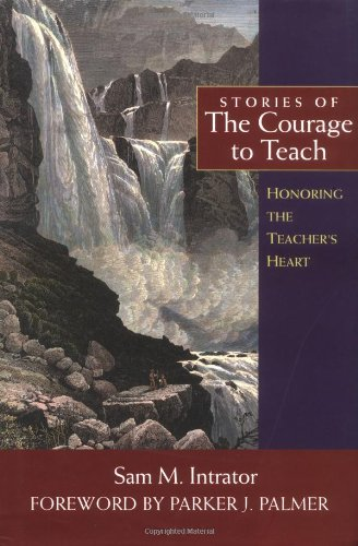 Stories of the Courage to Teach: Honoring the Teacher's Heart