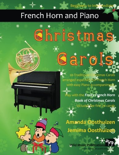 Christmas Carols for French Horn and Easy Piano: 20 Traditional Christmas Carols arranged for French Horn with Easy Piano accompaniment. This book is ... Fruity French Horn Book of Christmas Carols.