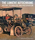 The Lumiere Autochrome : History, Technology, and Preservation, Lavedrine, Bertrand and Gandolfo, Jean-Paul, 1606061259