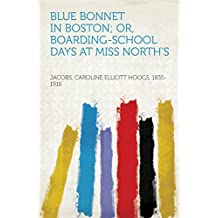 Blue Bonnet in Boston; or, Boarding-School Days at Miss North's
