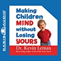 Making Children Mind Without Losing Yours Audiobook by Kevin Leman Narrated by Chris Fabry