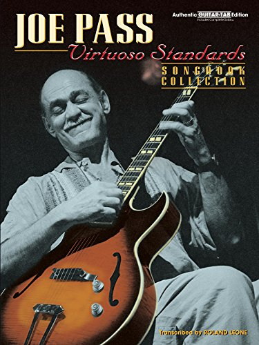 Joe Pass - Virtuoso Standards Songbook Collection: Authentic Guitar TAB Sheet Music Transcription Songbook (Virtuoso Series)