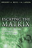img - for Escaping the Matrix: Setting Your Mind Free to Experience Real Life in Christ by Gregory A. Boyd (2005-04-01) book / textbook / text book