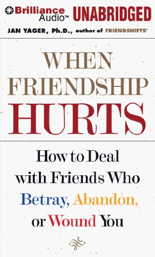 When Friendship Hurts: How to Deal with Friends Who Betray, Abandon, or Wound You by Brand: Brilliance Audio on CD Unabridged Lib Ed