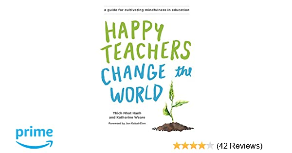 Happy Teachers Change the World: A Guide for Cultivating Mindfulness
