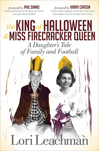 The King of Halloween & Miss Firecracker Queen: A Daughter's Tale of Family and Football by [Leachman, Lori]