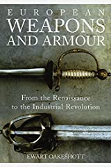 European Weapons and Armour: From the Renaissance to the Industrial Revolution Paperback