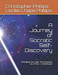 A Journey of Socratic Self-Discovery: Changing Your Life, One Question at a Time -- A Workbook (Socrates Cafe Workbook)