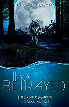 The Betrayed (The Painted Maidens Trilogy Book 2) by [Harmony, Terra]