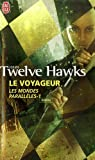 Les Mondes Parallèles, Tome 1 : Le voyageur par Twelve Hawks