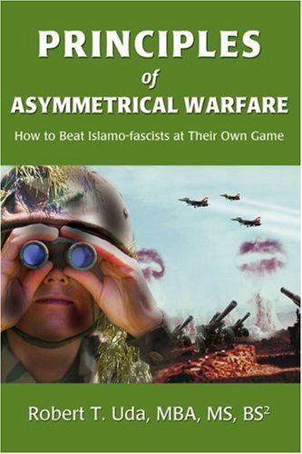 Principles of Asymmetrical Warfare: How to Beat Islamo-fascists at Their Own Game
