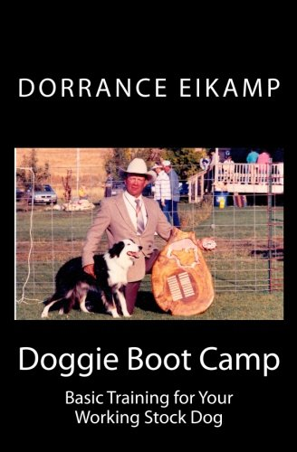 Doggie Boot Camp: Basic Training for Your Working Stock Dog