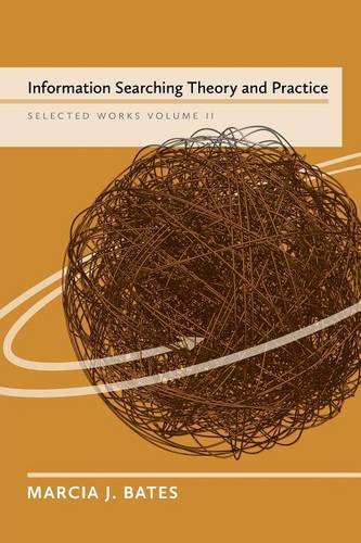 Information Searching Theory and Practice: Selected Works of Marcia J. Bates, Volume II