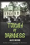 Touched by Darkness, Alice Moore, 1450290965