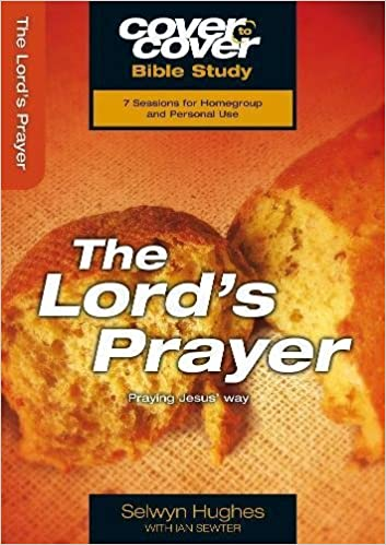 The Lord's Prayer: Praying Jesus' Way (Cover to Cover Bible Study)